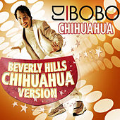 Play & Download Chihuahua - Beverly Hills Chihuahua Version by DJ Bobo | Napster