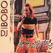 It's My Life by DJ Bobo