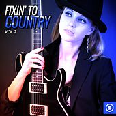Fixin' to Country, Vol. 2 by Various Artists