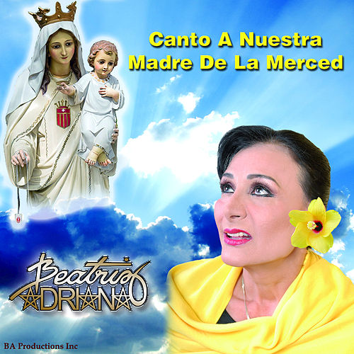 Play & Download Canto a Nuestra Madre de la Merced by Beatriz Adriana | Napster