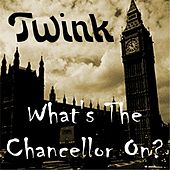 Play & Download What's the Chancellor On? by Twink | Napster