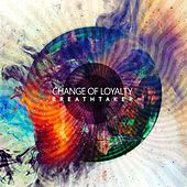 Play & Download Breathtaker by Change of Loyalty | Napster