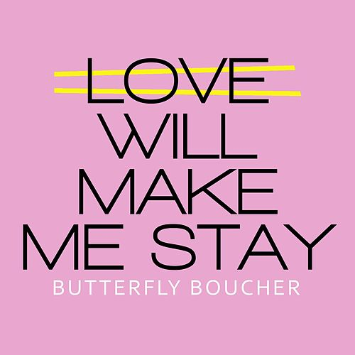 Play & Download Love Will Make Me Stay by Butterfly Boucher | Napster