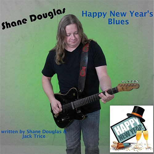 Play & Download Happy New Year's Blues by Shane Douglas | Napster