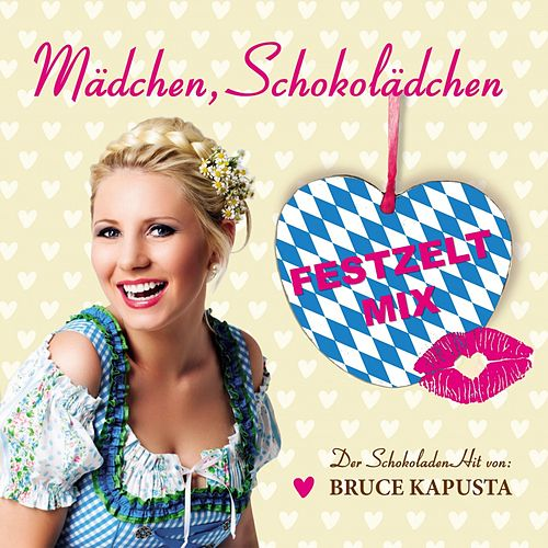 Play & Download Mädchen, Schokolädchen (Festzelt Mix) by Bruce Kapusta | Napster
