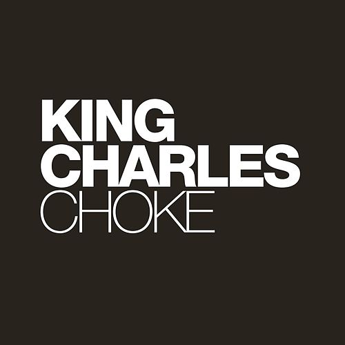 Play & Download Choke by King Charles | Napster