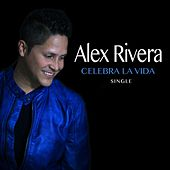 Play & Download Celebra la Vida by Alex Rivera | Napster