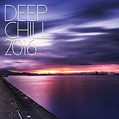 Deep Chill 2016 by Various Artists