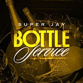 Bottle Service by Super Jay