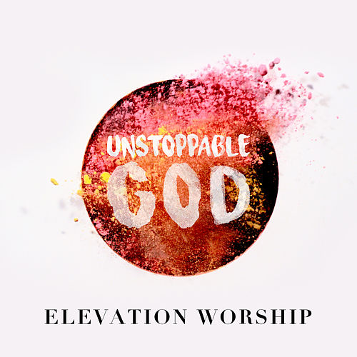 Unstoppable God (Radio Mix) by Elevation Worship