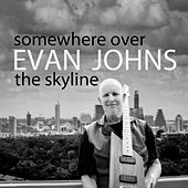 Play & Download Somewhere over the Skyline by Evan Johns | Napster