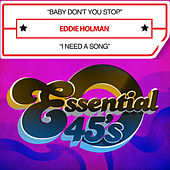 Play & Download Baby Don't You Stop / I Need a Song (Digital 45) by Eddie Holman | Napster