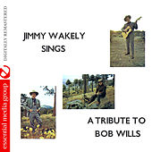 Jimmy Wakely Sings a Tribute to Bob Wills (Digitally Remastered) by Jimmy Wakely