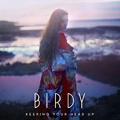 Keeping Your Head Up by Birdy