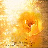 Play & Download The Flowers of the Waters by Alexa Sunshine Rose | Napster