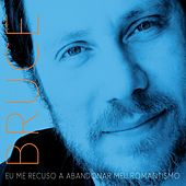 Play & Download Eu Me Recuso a Abandonar Meu Romantismo by Bruce | Napster