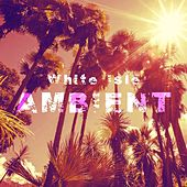 Play & Download White Isle Ambient by Various Artists | Napster