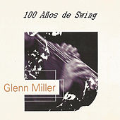 Play & Download Glenn Miller, 100 Años de Swing by Glenn Miller | Napster