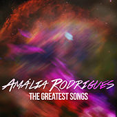 Amália Rodrigues - The Greatest Songs von Amalia Rodrigues