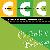 Catholic Classroom Collection - Middle School, Vol. 1: Celebrating and Believing by Various Artists