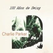 Charlie Parker, 100 Años de Swing by Charlie Parker