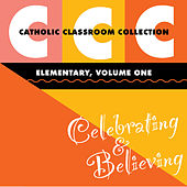 Catholic Classroom Collection - Elementary, Vol. 1: Celebrating and Believing by Various Artists