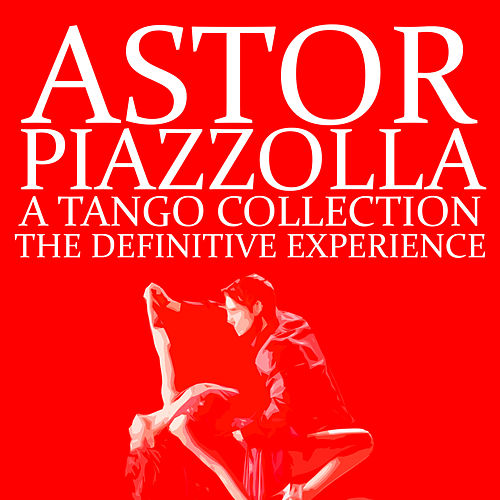 Astor Piazzolla - A Tango Collection - The Definitive Experience de Astor Piazzolla