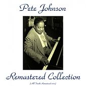 Play & Download Pete Johnson Remastered Collection (All Tracks Remastered 2015) by Pete Johnson | Napster