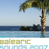 Play & Download Balearic Sounds 2007, Vol. 1 by Various Artists | Napster