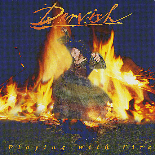 Playing With Fire by Dervish