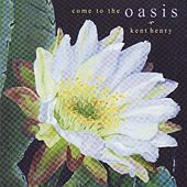 Come to the Oasis by Kent Henry