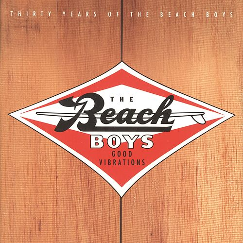 Play & Download Good Vibrations: Thirty Years Of The Beach Boys by The Beach Boys | Napster