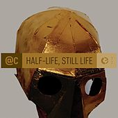 Play & Download Half-Life, Still Life by ATC (A Touch of Class) | Napster