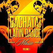 Play & Download Bachata! Latin Dance Music, Vol. 1 by Various Artists | Napster