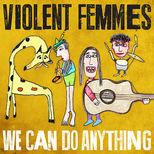 Play & Download We Can Do Anything by Violent Femmes | Napster