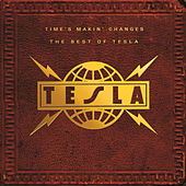 Time's Makin' Changes The Best Of Tesla by Tesla