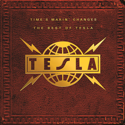 Play & Download Time's Makin' Changes The Best Of Tesla by Tesla | Napster