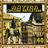 Play & Download Antica canzone napoletana, Vol. 40 by Various Artists | Napster