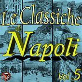 Play & Download Le classiche di Napoli, Vol. 5 by Various Artists | Napster
