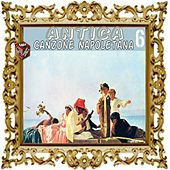 Play & Download Antica canzone napoletana, Vol. 6 by Various Artists | Napster