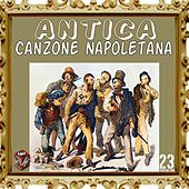 Play & Download Antica canzone napoletana, Vol. 23 by Various Artists | Napster