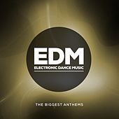 EDM Electronic Dance Music (The Biggest Anthems) by Various Artists