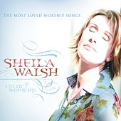 Celtic Worship by Sheila Walsh