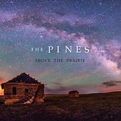 Above the Prairie by The Pines