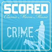 Play & Download Scored! - Crime Movie Music by Various Artists | Napster