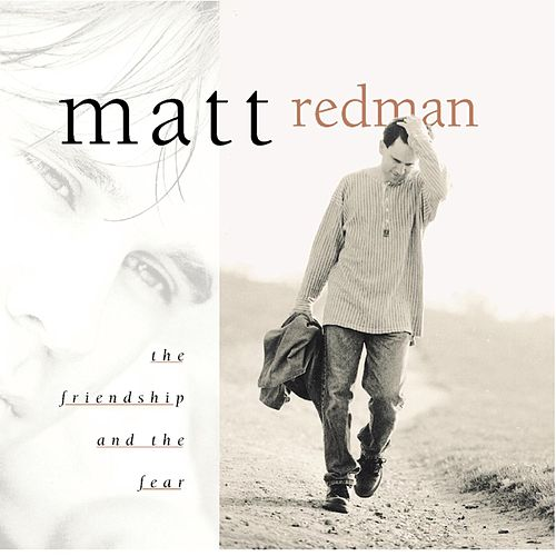 The Friendship And The Fear by Matt Redman