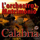 Play & Download L'orchestra di matrimonio in Calabria by Various Artists | Napster