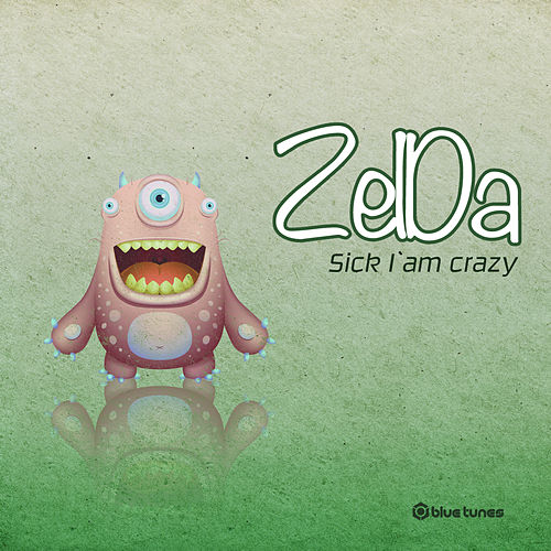 Play & Download Sick I am Crazy by Zelda | Napster