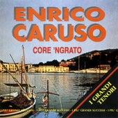 Core 'ngrato by Enrico Caruso