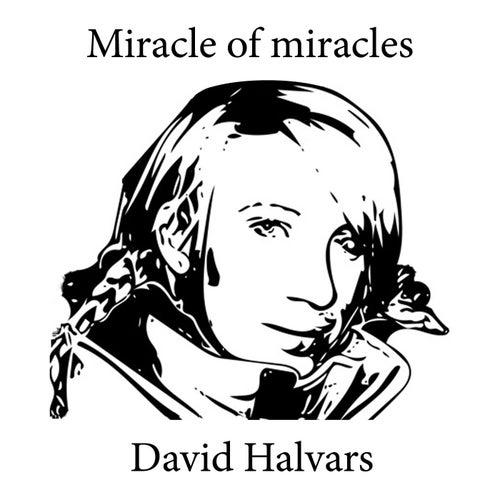 Miracle of Miracles by David Halvars